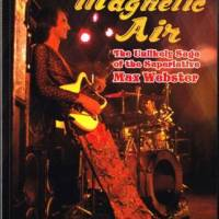 New book: Martin Popoff - Live Magnetic Air: The Unlikely Saga of the Superlative Max Webster