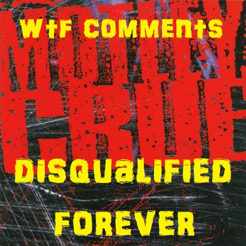 WTF Comments:  Disqualified Foreveredition